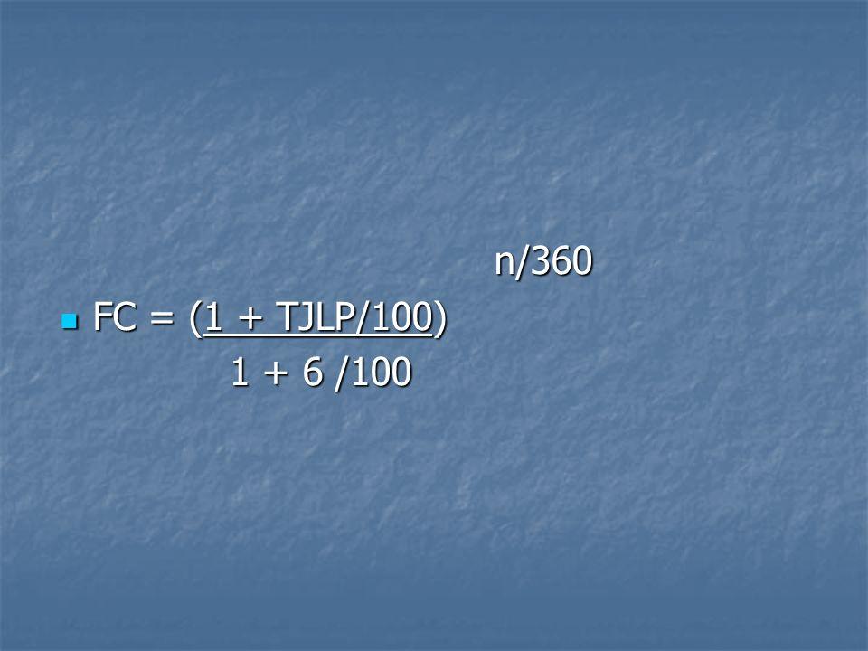 n/360 n/360 FC = (1 + TJLP/100) FC = (1 + TJLP/100) 1 + 6 /100 1 + 6 /100