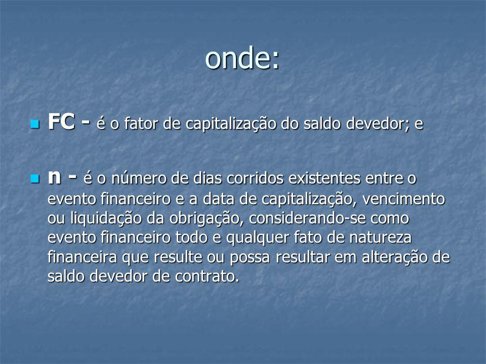 onde: FC - é o fator de capitalização do saldo devedor; e FC - é o fator de capitalização do saldo devedor; e n - é o número de dias corridos existent