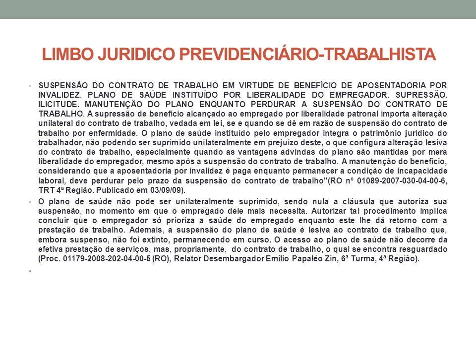 LIMBO JURIDICO PREVIDENCIÁRIO-TRABALHISTA SUSPENSÃO DO CONTRATO DE TRABALHO EM VIRTUDE DE BENEFÍCIO DE APOSENTADORIA POR INVALIDEZ. PLANO DE SAÚDE INS