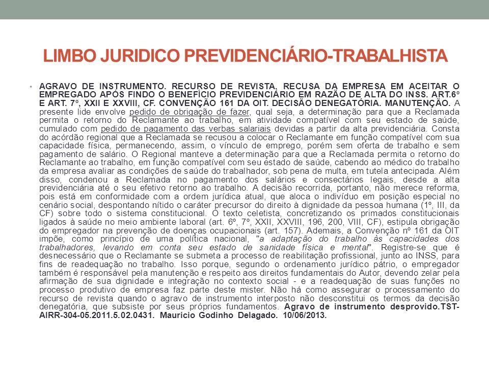 LIMBO JURIDICO PREVIDENCIÁRIO-TRABALHISTA AGRAVO DE INSTRUMENTO. RECURSO DE REVISTA. RECUSA DA EMPRESA EM ACEITAR O EMPREGADO APÓS FINDO O BENEFÍCIO P
