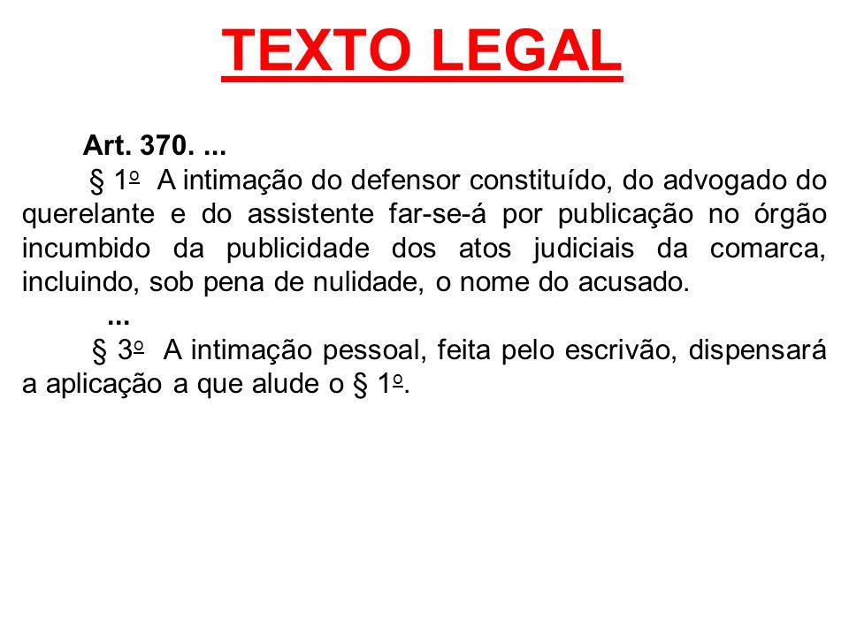 TEXTO LEGAL Art. 370.... § 1 o A intimação do defensor constituído, do advogado do querelante e do assistente far-se-á por publicação no órgão incumbi