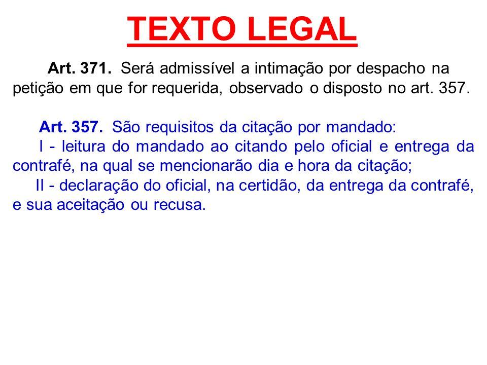 TEXTO LEGAL Art. 371. Será admissível a intimação por despacho na petição em que for requerida, observado o disposto no art. 357. Art. 357. São requis