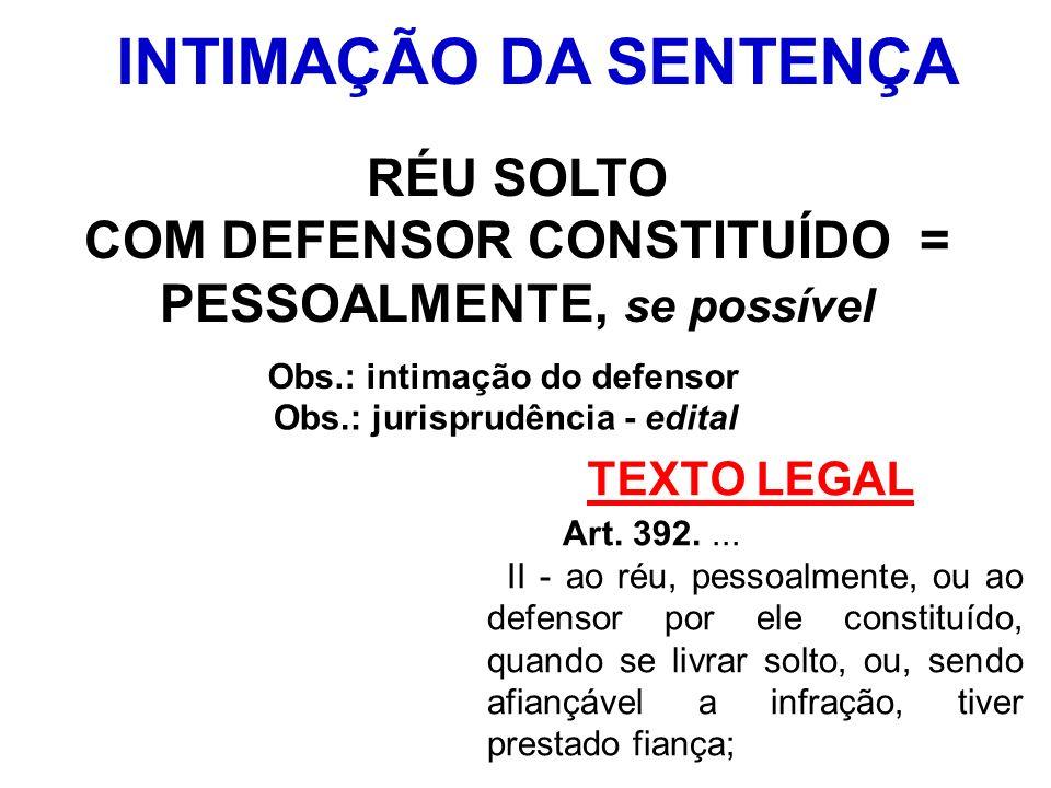 TEXTO LEGAL Art. 392.... II - ao réu, pessoalmente, ou ao defensor por ele constituído, quando se livrar solto, ou, sendo afiançável a infração, tiver