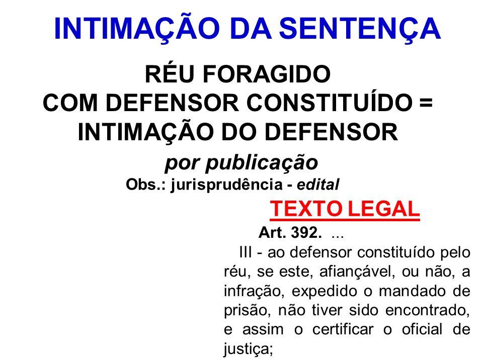 TEXTO LEGAL Art. 392.... III - ao defensor constituído pelo réu, se este, afiançável, ou não, a infração, expedido o mandado de prisão, não tiver sido