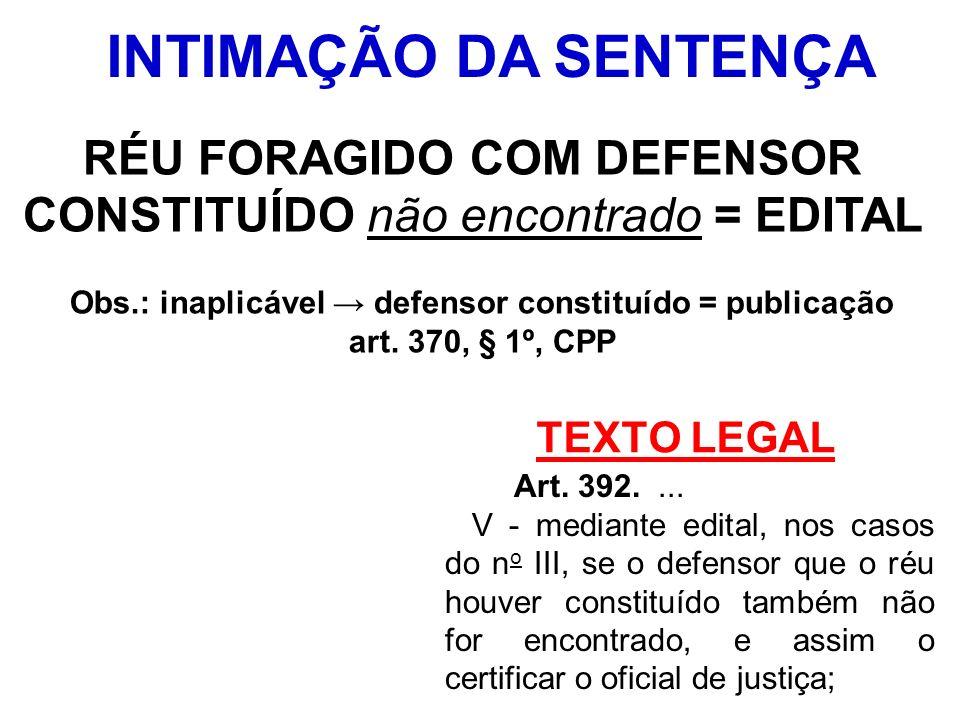 TEXTO LEGAL Art. 392.... V - mediante edital, nos casos do n o III, se o defensor que o réu houver constituído também não for encontrado, e assim o ce