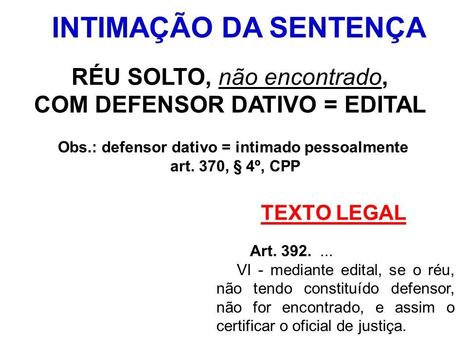 TEXTO LEGAL Art. 392.... VI - mediante edital, se o réu, não tendo constituído defensor, não for encontrado, e assim o certificar o oficial de justiça
