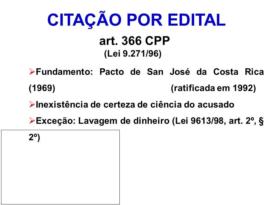 CITAÇÃO POR EDITAL art. 366 CPP (Lei 9.271/96) Fundamento: Pacto de San José da Costa Rica (1969) (ratificada em 1992) Inexistência de certeza de ciên