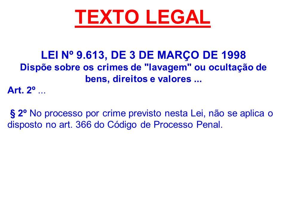 TEXTO LEGAL LEI Nº 9.613, DE 3 DE MARÇO DE 1998 Dispõe sobre os crimes de