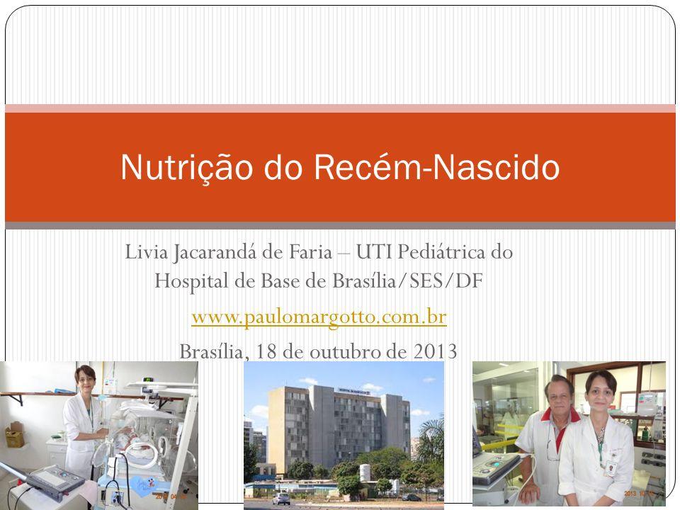 Livia Jacarandá de Faria – UTI Pediátrica do Hospital de Base de Brasília/SES/DF www.paulomargotto.com.br Brasília, 18 de outubro de 2013 Nutrição do