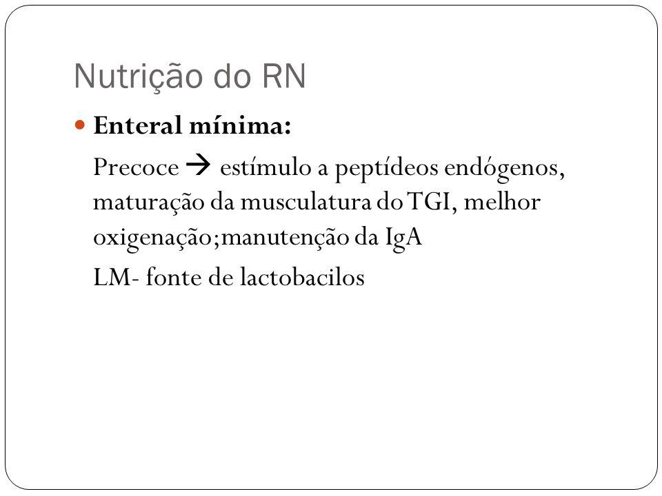 Nutrição do RN Enteral mínima: Precoce estímulo a peptídeos endógenos, maturação da musculatura do TGI, melhor oxigenação;manutenção da IgA LM- fonte