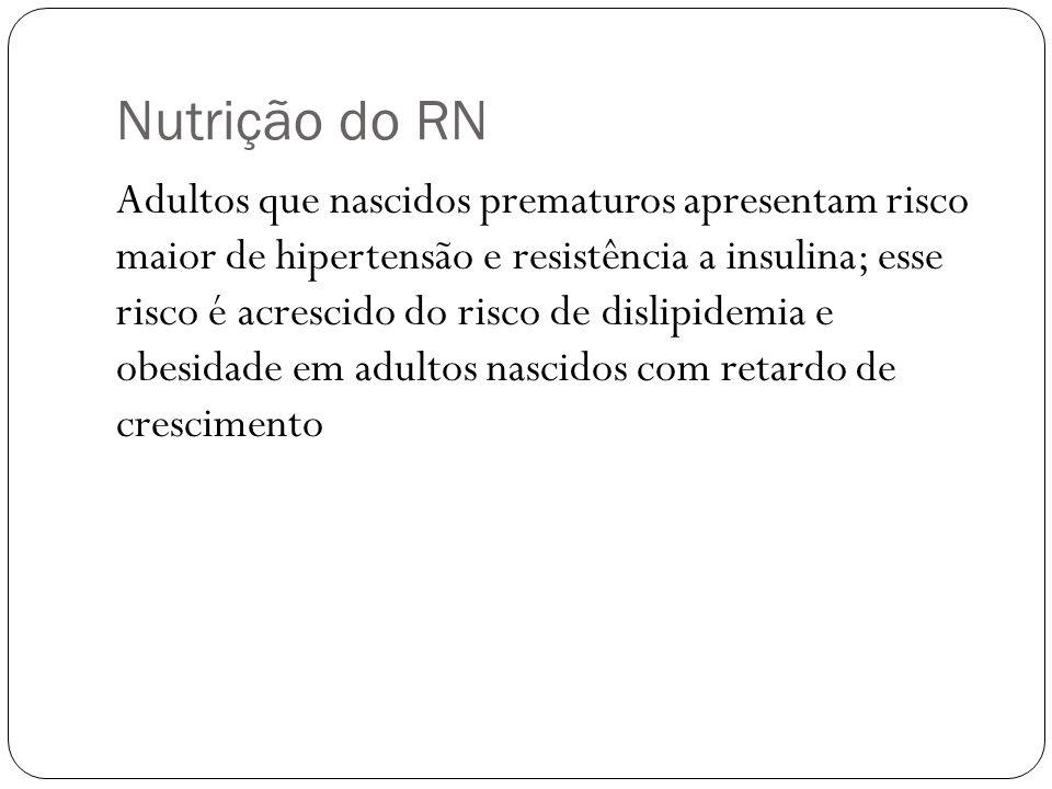 Nutrição do RN Adultos que nascidos prematuros apresentam risco maior de hipertensão e resistência a insulina; esse risco é acrescido do risco de disl