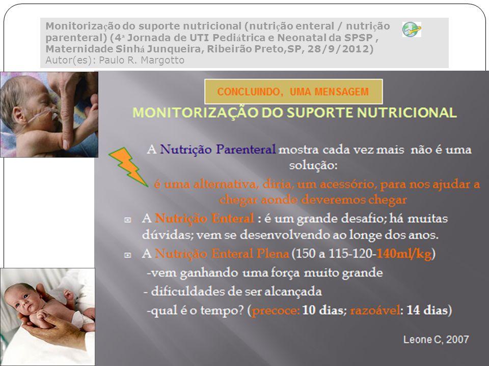 Monitoriza ç ão do suporte nutricional (nutri ç ão enteral / nutri ç ão parenteral) (4 ª Jornada de UTI Pedi á trica e Neonatal da SPSP, Maternidade S