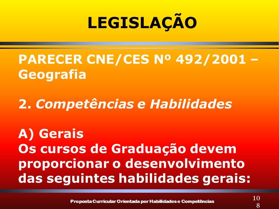 Proposta Curricular Orientada por Habilidades e Competências 108 LEGISLAÇÃO PARECER CNE/CES Nº 492/2001 – Geografia 2. Competências e Habilidades A) G
