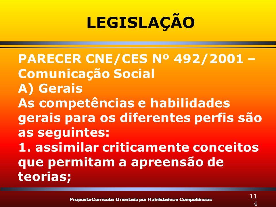 Proposta Curricular Orientada por Habilidades e Competências 114 LEGISLAÇÃO PARECER CNE/CES Nº 492/2001 – Comunicação Social A) Gerais As competências e habilidades gerais para os diferentes perfis são as seguintes: 1.