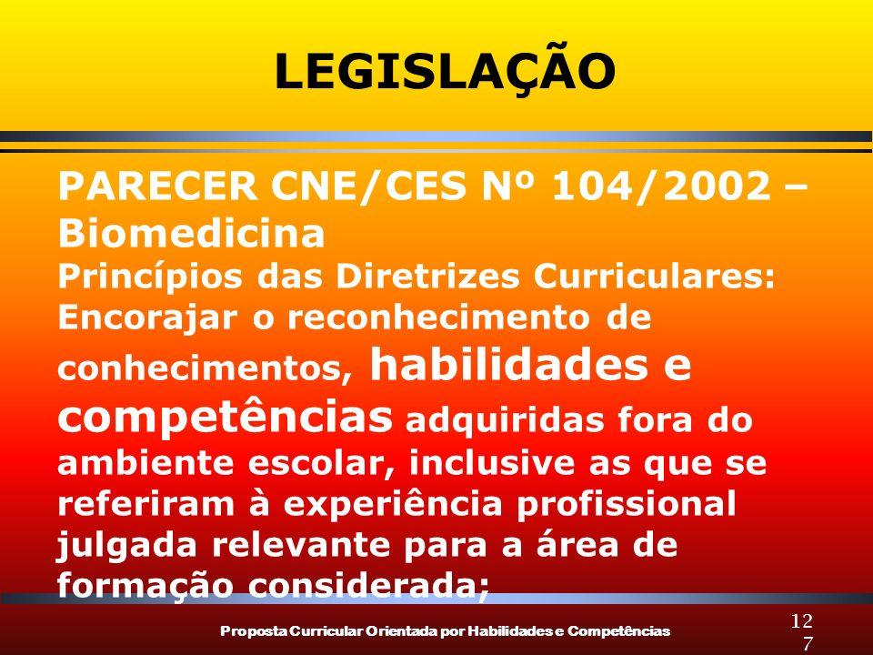 Proposta Curricular Orientada por Habilidades e Competências 127 LEGISLAÇÃO PARECER CNE/CES Nº 104/2002 – Biomedicina Princípios das Diretrizes Curric