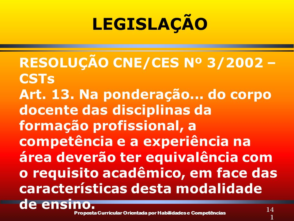 Proposta Curricular Orientada por Habilidades e Competências 141 LEGISLAÇÃO RESOLUÇÃO CNE/CES Nº 3/2002 – CSTs Art. 13. Na ponderação... do corpo doce