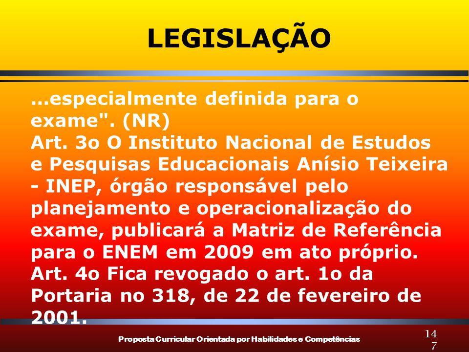 Proposta Curricular Orientada por Habilidades e Competências 147 LEGISLAÇÃO...especialmente definida para o exame