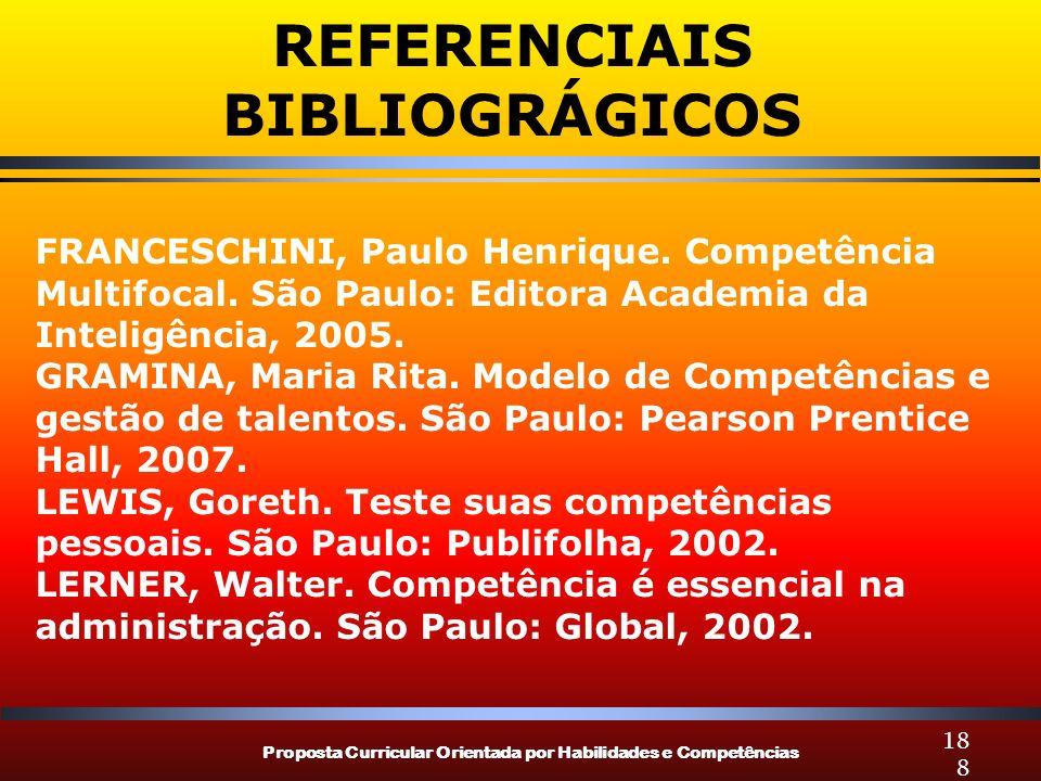 Proposta Curricular Orientada por Habilidades e Competências 188 FRANCESCHINI, Paulo Henrique. Competência Multifocal. São Paulo: Editora Academia da