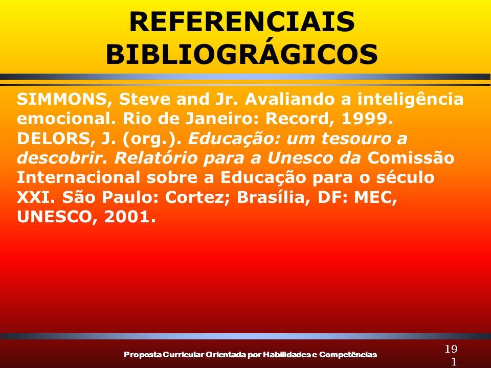 Proposta Curricular Orientada por Habilidades e Competências 191 SIMMONS, Steve and Jr. Avaliando a inteligência emocional. Rio de Janeiro: Record, 19