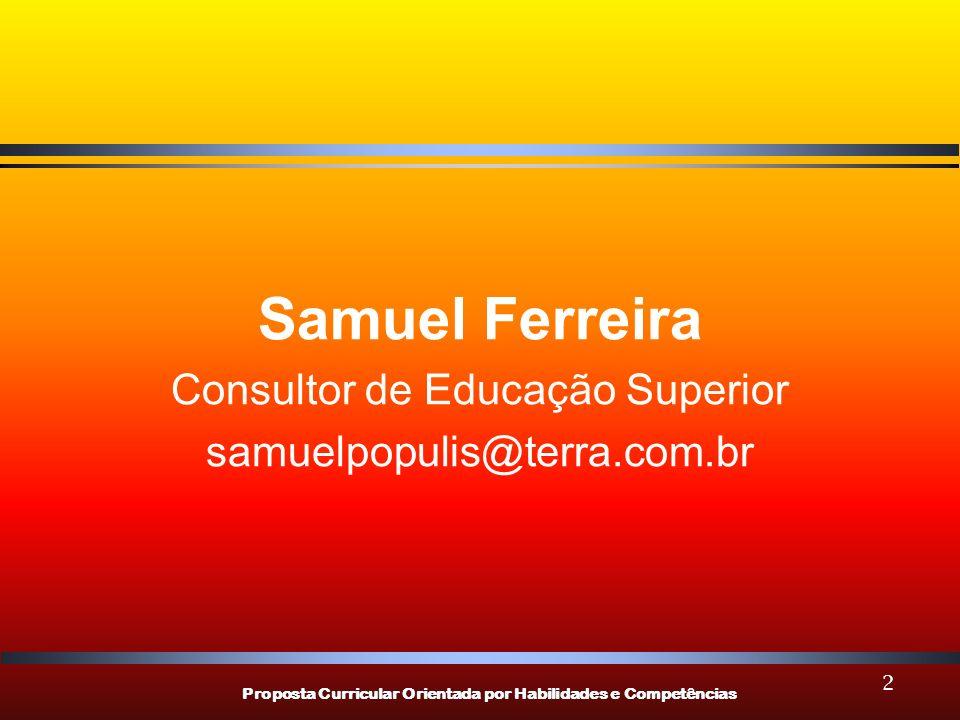 Proposta Curricular Orientada por Habilidades e Competências 83 LEGISLAÇÃO PARECER CEB Nº 16/1999 – DCNs educação Profissional Nível Técnico...