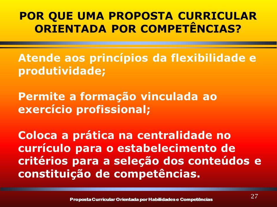 Proposta Curricular Orientada por Habilidades e Competências 27 POR QUE UMA PROPOSTA CURRICULAR ORIENTADA POR COMPETÊNCIAS? Atende aos princípios da f