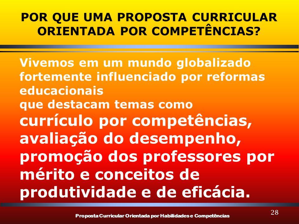Proposta Curricular Orientada por Habilidades e Competências 28 POR QUE UMA PROPOSTA CURRICULAR ORIENTADA POR COMPETÊNCIAS? Vivemos em um mundo global