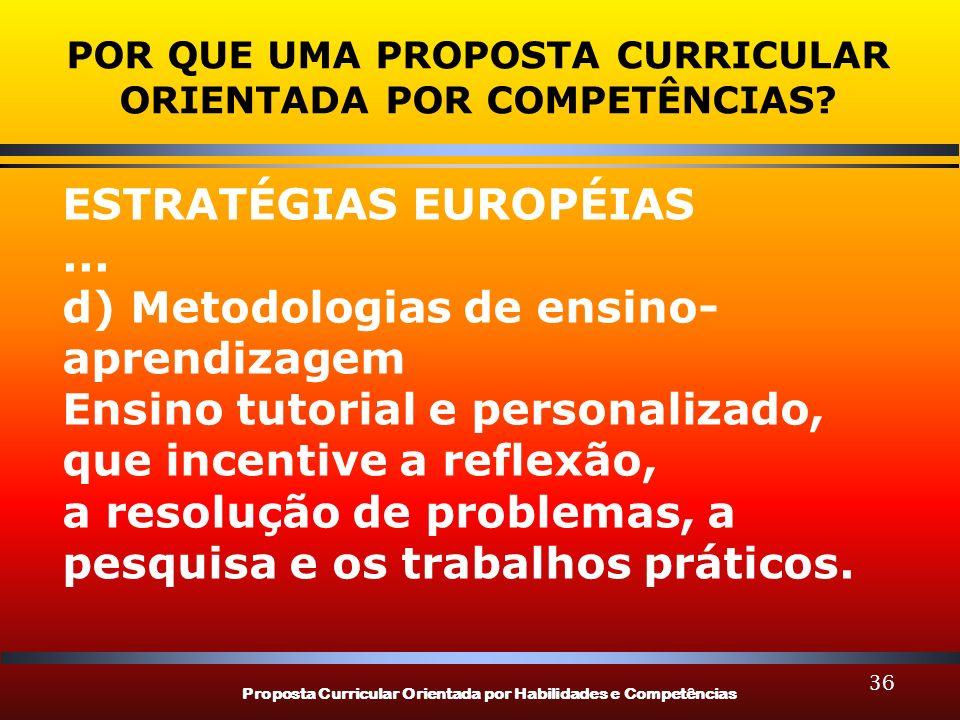 Proposta Curricular Orientada por Habilidades e Competências 36 POR QUE UMA PROPOSTA CURRICULAR ORIENTADA POR COMPETÊNCIAS? ESTRATÉGIAS EUROPÉIAS... d