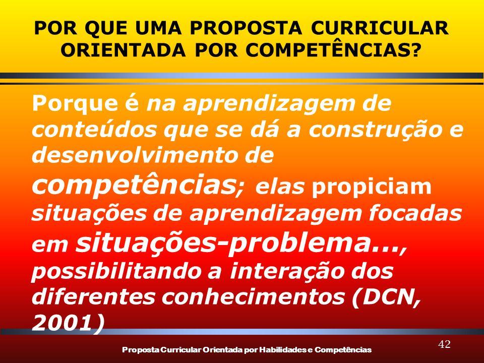 Proposta Curricular Orientada por Habilidades e Competências 42 POR QUE UMA PROPOSTA CURRICULAR ORIENTADA POR COMPETÊNCIAS? Porque é na aprendizagem d