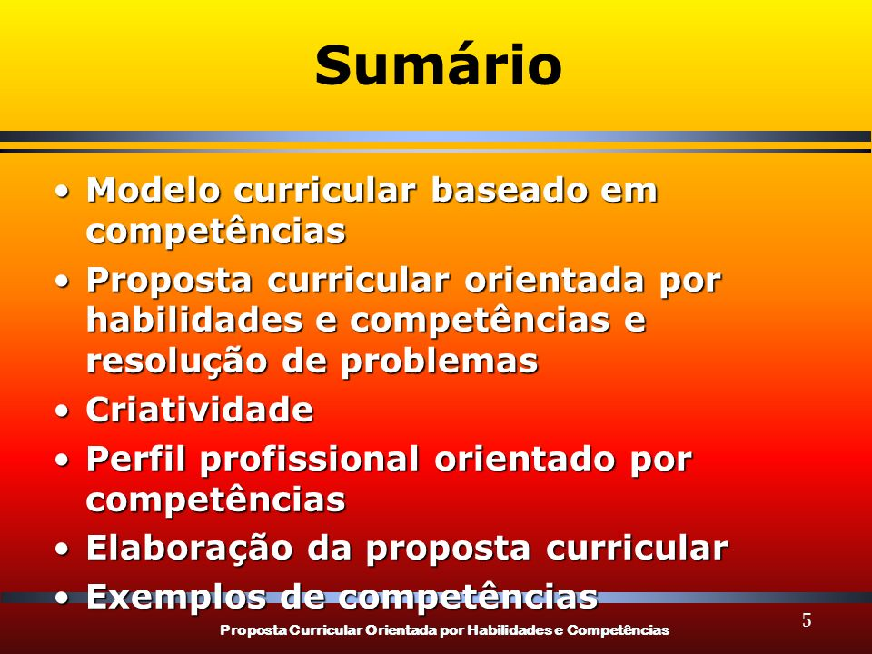 Proposta Curricular Orientada por Habilidades e Competências 166 Habilidades e Competências
