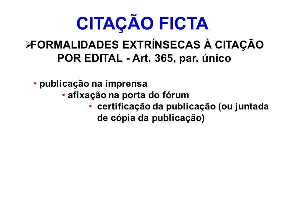 CITAÇÃO FICTA FORMALIDADES EXTRÍNSECAS À CITAÇÃO POR EDITAL - Art. 365, par. único publicação na imprensa afixação na porta do fórum certificação da p