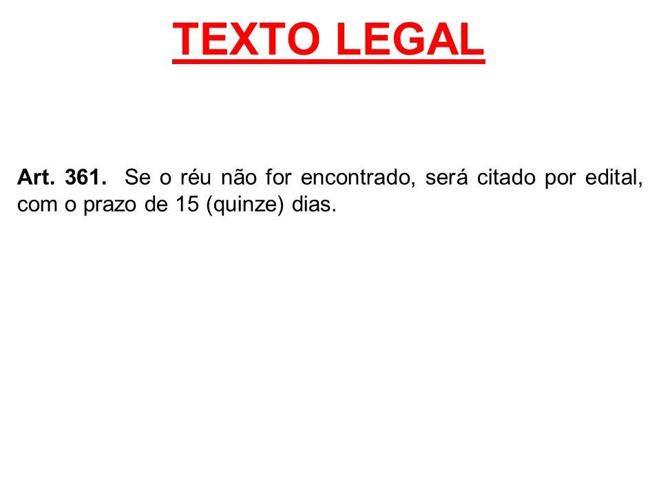 TEXTO LEGAL Art. 361. Se o réu não for encontrado, será citado por edital, com o prazo de 15 (quinze) dias.