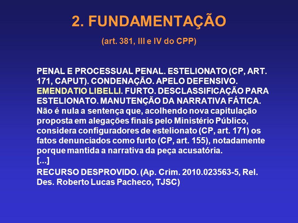 2. FUNDAMENTAÇÃO (art. 381, III e IV do CPP) APELAÇÃO CRIMINAL. CRIME AMBIENTAL. ART. 38 DA LEI N. 9605/98. ABSOLVIÇÃO SUMÁRIA. RECURSO MINISTERIAL. C