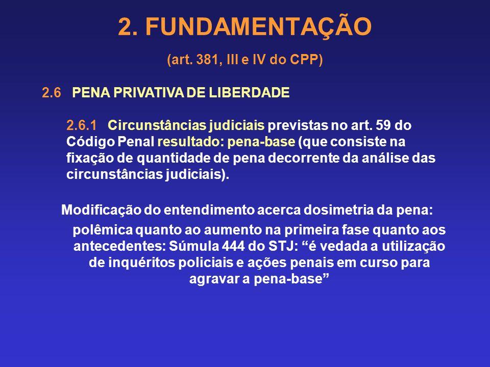 2. FUNDAMENTAÇÃO (art. 381, III e IV do CPP) 2.5 ESCOLHA, APLICAÇÃO DE PENAS E CRITÉRIOS A SEREM OBSERVADOS (DOSIMETRIA DA PENA) 2.5.1 Observar que em