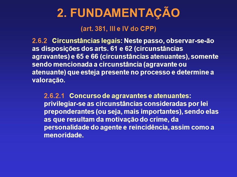 2. FUNDAMENTAÇÃO (art. 381, III e IV do CPP) Súmula 444/STJ: É vedada a utilização de inquéritos policiais e ações penais em curso para agravar a pena
