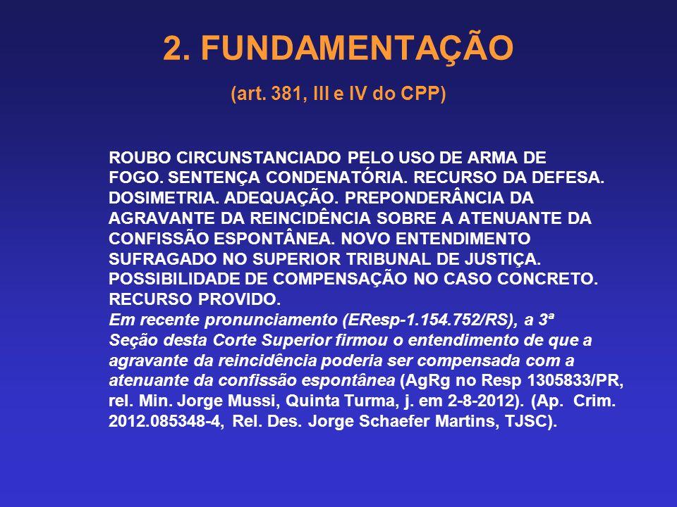 2. FUNDAMENTAÇÃO (art. 381, III e IV do CPP) 2.6.2 Circunstâncias legais: Neste passo, observar-se-ão as disposições dos arts. 61 e 62 (circunstâncias