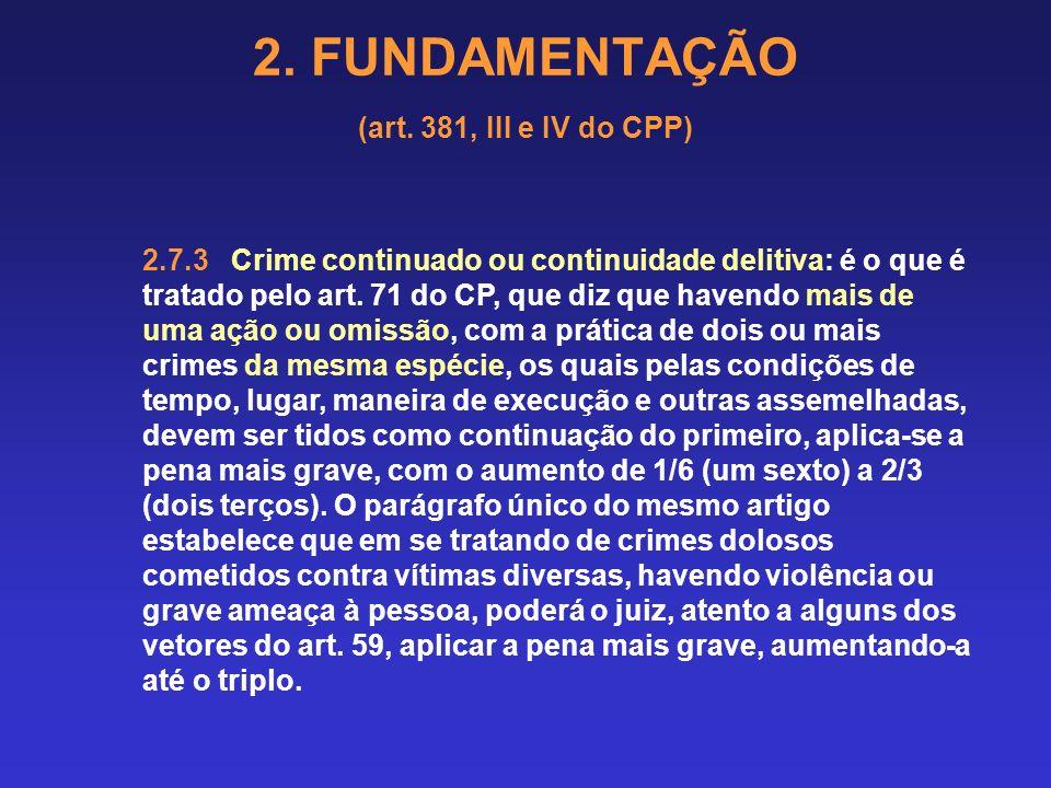 2. FUNDAMENTAÇÃO (art. 381, III e IV do CPP) 2.7 CONCURSO DE CRIMES 2.7.1 Concurso material: conforme a definição do art. 69 do Código Penal, configur