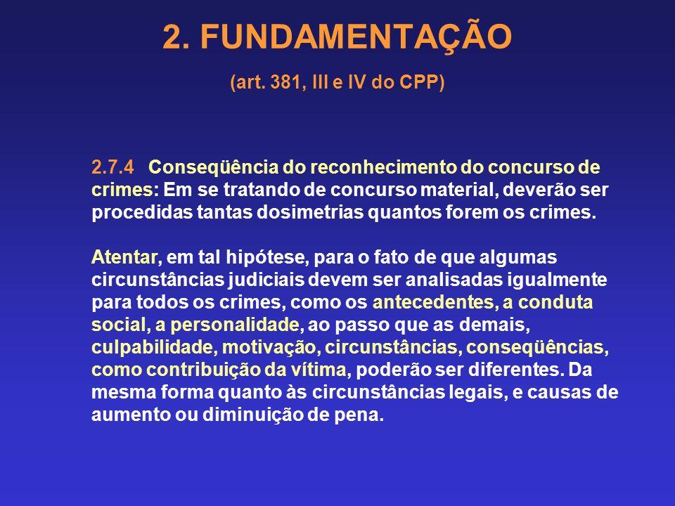 2. FUNDAMENTAÇÃO (art. 381, III e IV do CPP) 2.7.3 Crime continuado ou continuidade delitiva: é o que é tratado pelo art. 71 do CP, que diz que havend