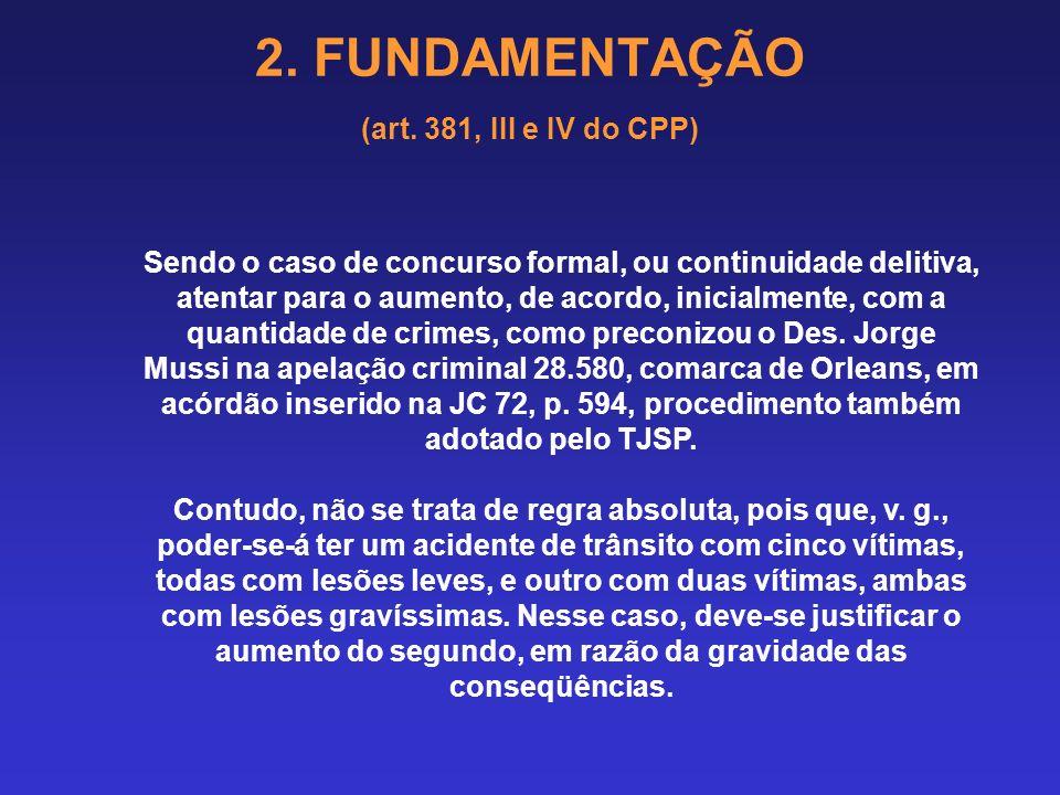 2. FUNDAMENTAÇÃO (art. 381, III e IV do CPP) 2.7.4 Conseqüência do reconhecimento do concurso de crimes: Em se tratando de concurso material, deverão