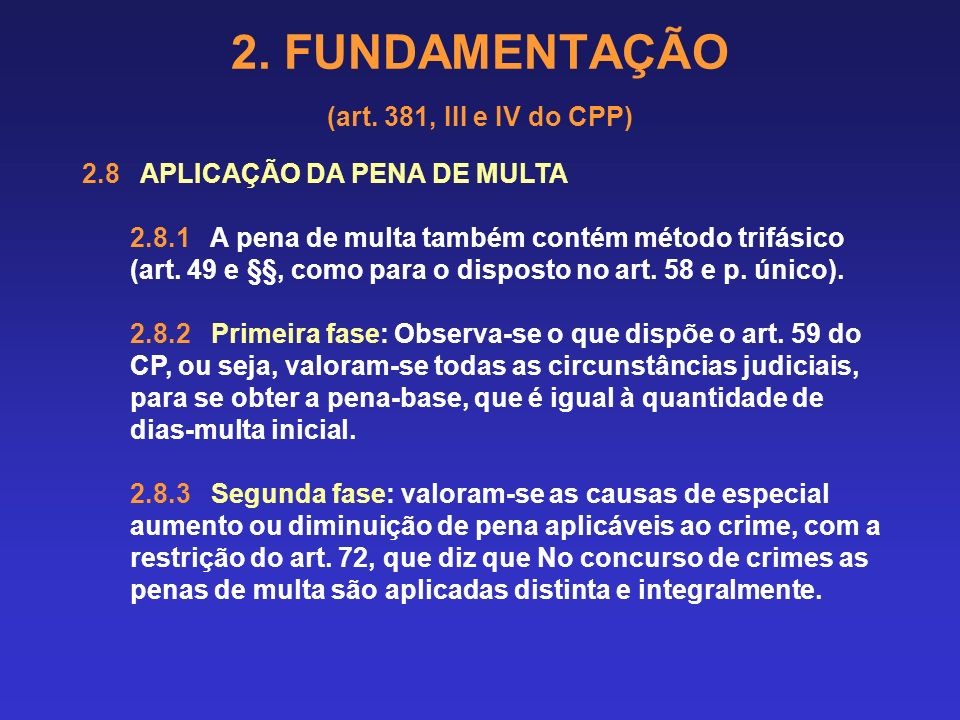 2. FUNDAMENTAÇÃO (art. 381, III e IV do CPP) Sendo o caso de concurso formal, ou continuidade delitiva, atentar para o aumento, de acordo, inicialment