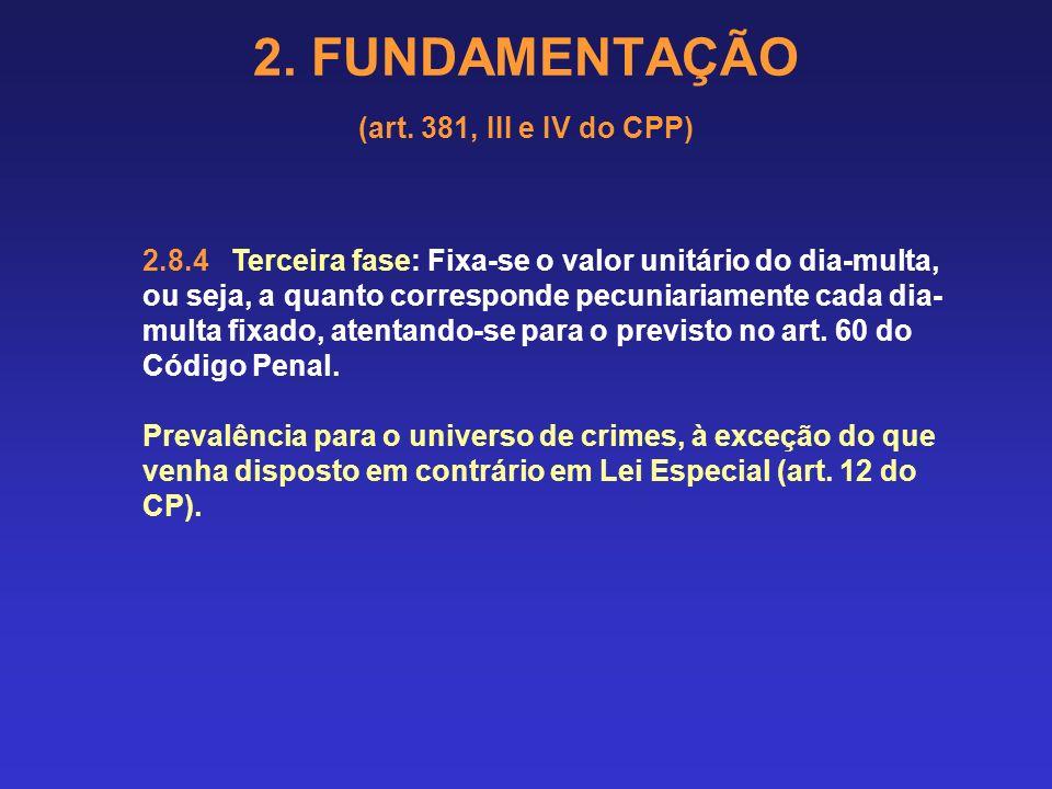 2. FUNDAMENTAÇÃO (art. 381, III e IV do CPP) 2.8 APLICAÇÃO DA PENA DE MULTA 2.8.1 A pena de multa também contém método trifásico (art. 49 e §§, como p