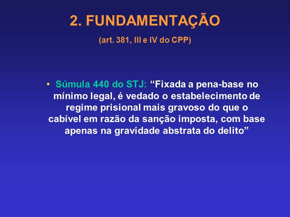 2. FUNDAMENTAÇÃO (art. 381, III e IV do CPP) Fixação de regime de pena: Súmula 269 do STJ: é admissível a adoção do regime prisional semiaberto aos re