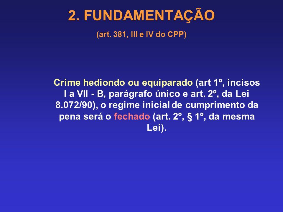 2. FUNDAMENTAÇÃO (art. 381, III e IV do CPP) Súmula 440 do STJ: Fixada a pena-base no mínimo legal, é vedado o estabelecimento de regime prisional mai