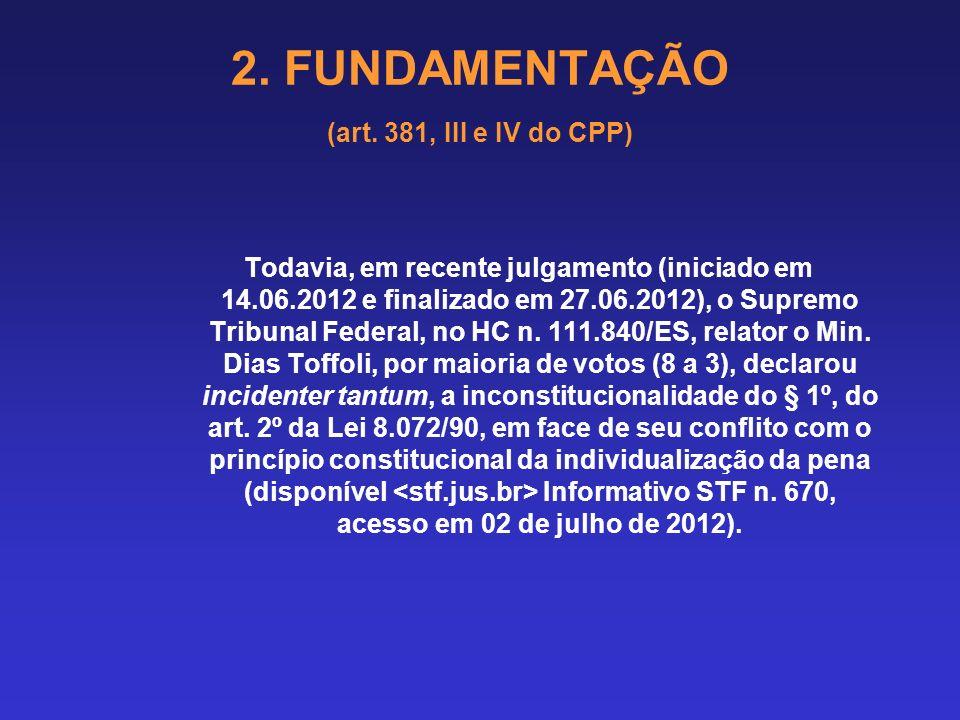 2. FUNDAMENTAÇÃO (art. 381, III e IV do CPP) Crime hediondo ou equiparado (art 1º, incisos I a VII - B, parágrafo único e art. 2º, da Lei 8.072/90), o