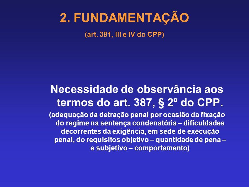 2. FUNDAMENTAÇÃO (art. 381, III e IV do CPP) Todavia, em recente julgamento (iniciado em 14.06.2012 e finalizado em 27.06.2012), o Supremo Tribunal Fe