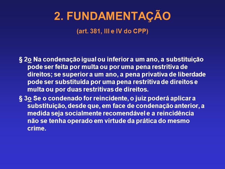 2. FUNDAMENTAÇÃO (art. 381, III e IV do CPP) 2.10 SUBSTITUIÇÃO POR PENA(S) ALTERNATIVA(S) Art. 44. As penas restritivas de direitos são autônomas e su