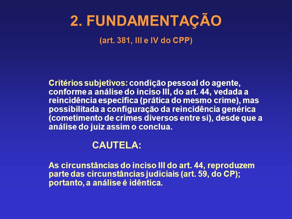 2. FUNDAMENTAÇÃO (art. 381, III e IV do CPP) Critérios objetivos: quantificação da pena, característica do crime (ausente violência ou grave ameaça à