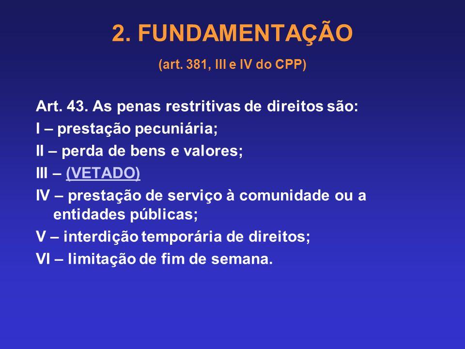 2. FUNDAMENTAÇÃO (art. 381, III e IV do CPP) Critérios subjetivos: condição pessoal do agente, conforme a análise do inciso III, do art. 44, vedada a