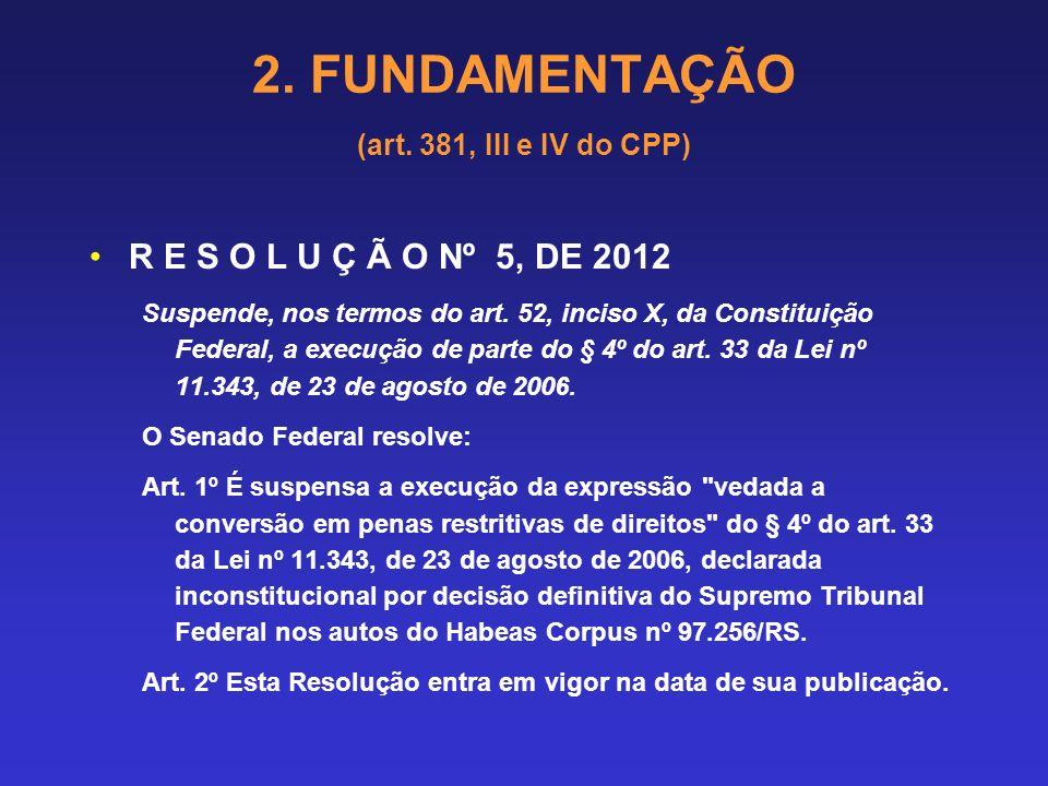 2. FUNDAMENTAÇÃO (art. 381, III e IV do CPP) POSSIBILIDADE DE CONCESSÃO A CRIMES HEDIONDOS OU A ELES EQUIPARADOS HABEAS CORPUS. TRÁFICO DE DROGAS. ART