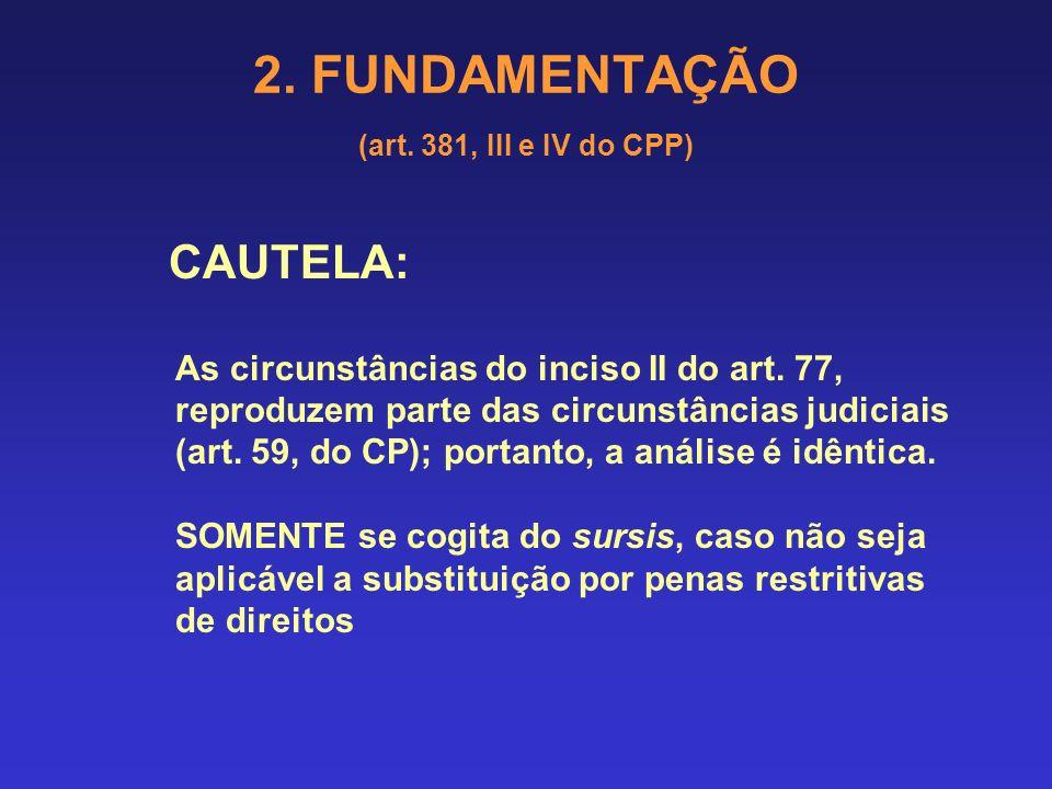 2. FUNDAMENTAÇÃO (art. 381, III e IV do CPP) c) Condições: prestação de serviços à comunidade no primeiro ano (art. 78, § 1º); caso haja reparado o da