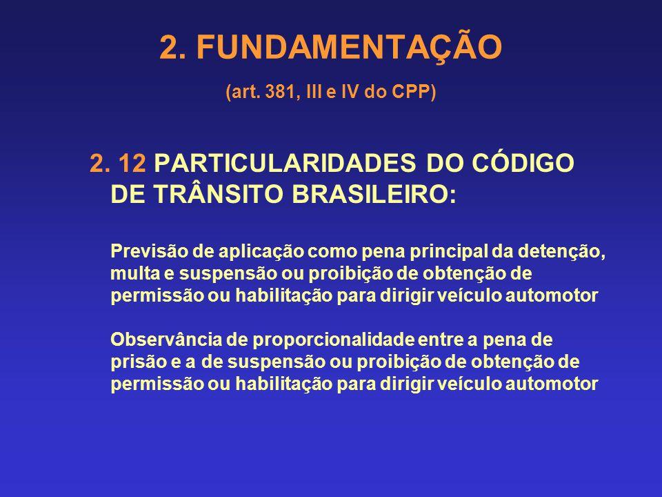2. FUNDAMENTAÇÃO (art. 381, III e IV do CPP) CAUTELA: As circunstâncias do inciso II do art. 77, reproduzem parte das circunstâncias judiciais (art. 5